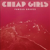 Cheap Girls: Famous Graves [Digipak]