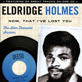 Eldridge Holmes: Now That I've Lost You: the Allen Toussaint Sessions *