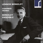 Lennox Berkeley (1903-89): Chamber Works / Berkeley Ensemble