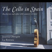 The Cello in Spain: Boccherini and other 18th-century Virtuosi - works by Boccherini, Paganelli, Duport, Vidal, Zayas, et al. / Josetxu Obregon, cello; La Ritirata