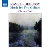 Maurice Ravel (1875-1937) & Claude Debussy (1862-1918): Music for 2 Guitars / ChromaDuo; Tracy Anne Smith, guitar; Rob MacDonald, guitar
