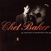 Chet Baker (Trumpet/Vocals/Composer): Each Day Is Valentine's Day