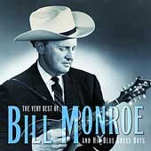Bill Monroe: The Very Best of Bill Monroe and His Blue Grass Boys