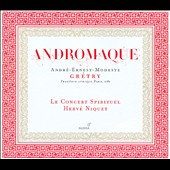Gretry: Andromaque, opera / Hervé Niquet