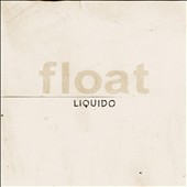 Liquido: Float [Digipak]