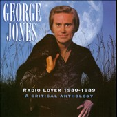 George Jones: Radio Lover 1980-1989: A Critical Anthology