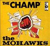 The Mohawks: The Champ!