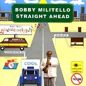 Bobby Militello: Straight Ahead *