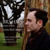 Brahms: Handel Variations, Op. 24; Waltzes, Op.39; Piano Pieces, Op. 118 / Leon McCawley, piano
