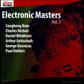 Electronic Masters, Vol. 1 - Works by Sangbong Nam, Charles Nichols, Daniel Blinkhorn, Arthur Gottschalk, Paul Oehlers
