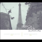 French Violin Sonatas / Debussy, Poulenc, Ravel, Pierne / Jacques Israelievitch, violin; Kanae Matsumoto, piano