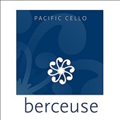 Berceuses: Pacific Cello