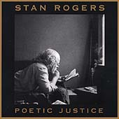 Stan Rogers: Poetic Justice: Two Radio Plays