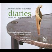 Carlos Sanchez Guti&eacute;rrez: Diaries - Works for Large Ensemble / Cristina Valdes, Makoto Nakura, Daniel Pesca