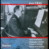Jean Cras: Mélodies, sung by Chloé Waysfeld, Christophe Carpez, Philippe Cantor, Laurent Wagschal