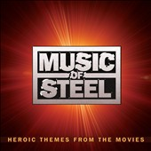 Music of Steel: Heroic Themes from the Movies by John Williams, Hans Zimmer, Lisa Gerrard, James Horner