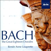 Bach: The Great Eighteen Chorales, BWV 651 - BWV 668 / Renée Anne Louprette, organ