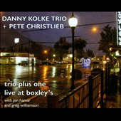 Danny Kolke Trio/Pete Christlieb: Trio Plus One: Live at Boxley's [Digipak]
