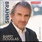 Brahms: Works for Solo Piano, Vol. 3 - Intermezzos, Op. 119/1&3; Op. 116/5; Sonata No. 2; Waltzes, Op. 39 / Barry Douglas, piano