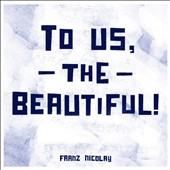 Franz Nicolay: To Us, the Beautiful! [Digipak]
