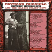 Raymond Fairchild & the Maggie Valley Boys: King of the Smoky Mountain Banjo Players [Slipcase] *