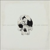 Two Gallants: We Are Undone [Slipcase]