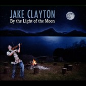 Jake Clayton: By the Light of the Moon [Digipak]