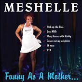 Meshelle: Funny As a Mother... [Digipak]