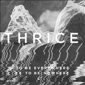 Thrice: To Be Everywhere Is to Be Nowhere *