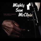 Mighty Sam McClain: Time and Change: Last Recordings [Digipak] *