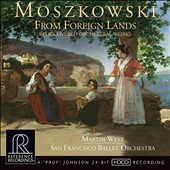 Moritz Moskowski (1854-1925) 'From Foreign Lands - Rediscovered Orchestral Works / Martin West, Conductor; San Francisco Ballet Orchestra West