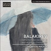 Balakirev: Complete Piano Works, Vol. 3 - Mazurkas and other works / Nicholas Walker, piano
