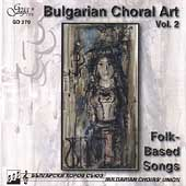 Bulgarian Choral Art Vol 2 - Folk-Based Songs