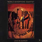 World Saxophone Quartet: Live in Zurich