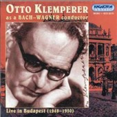 Otto Klemperer as a Bach-Wagner Conductor: Live in Budapest, 1948-1950