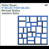 Michael Wollny/Joachim Kühn/Heinz Sauer: If (Blue) Then (Blue) [Digipak]