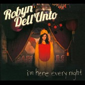 Robyn Dell'Unto: I'm Here Every Night [Digipak]