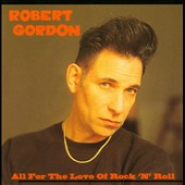 Robert Gordon: All for the Love of Rock 'N' Roll