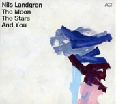 Nils Landgren: The Moon, the Stars and You [Digipak]