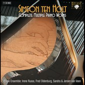 Simeon ten Holt: Complete Multiple Piano Works / Irene Russo, Fred Oldenburg, Sandra & Jeroen van Veen, pianists