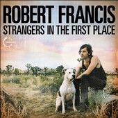 Robert Francis/Robert Francis: Strangers in the First Place