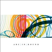 Arc in Round: Arc in Round [Digipak]