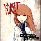 Tonight Alive: What Are You So Scared Of? *