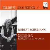 Robert Schumann, Vol. 5 - Kreisleriana, Op. 16; Blumenstuck, Op. 19; Faschingsschwank aus Wien, Op. 26 / Idil Biret, piano
