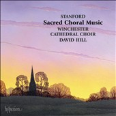 Stanford: Sacred Choral Music / David Hill, Winchester Cathedral Choir