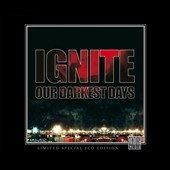 Ignite: Our Darkest Days [Limited MFTM 2013 Edition]