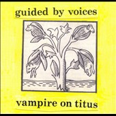 Guided by Voices: Vampire on Titus