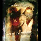 The Wrong Object: After the Exhibition [Digipak] *