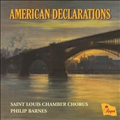 American Declarations - works for choir by Rozsa, Buck, Schuman, Dunphy, Dawson, Paulus, Harris et al. / Barnes, St. Louis Chamber Chorus