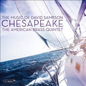 Chesapeake -  The Music of David Sampson (b.1951): Breakaway; Powell Trio; Three Sides; Just Keep Moving; Chesapeake / American Brass Quintet
